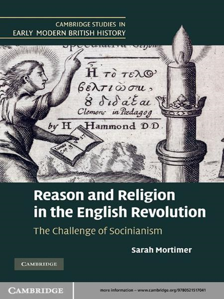 Reason and Religion in the English Revolution The Challenge of Socinianism