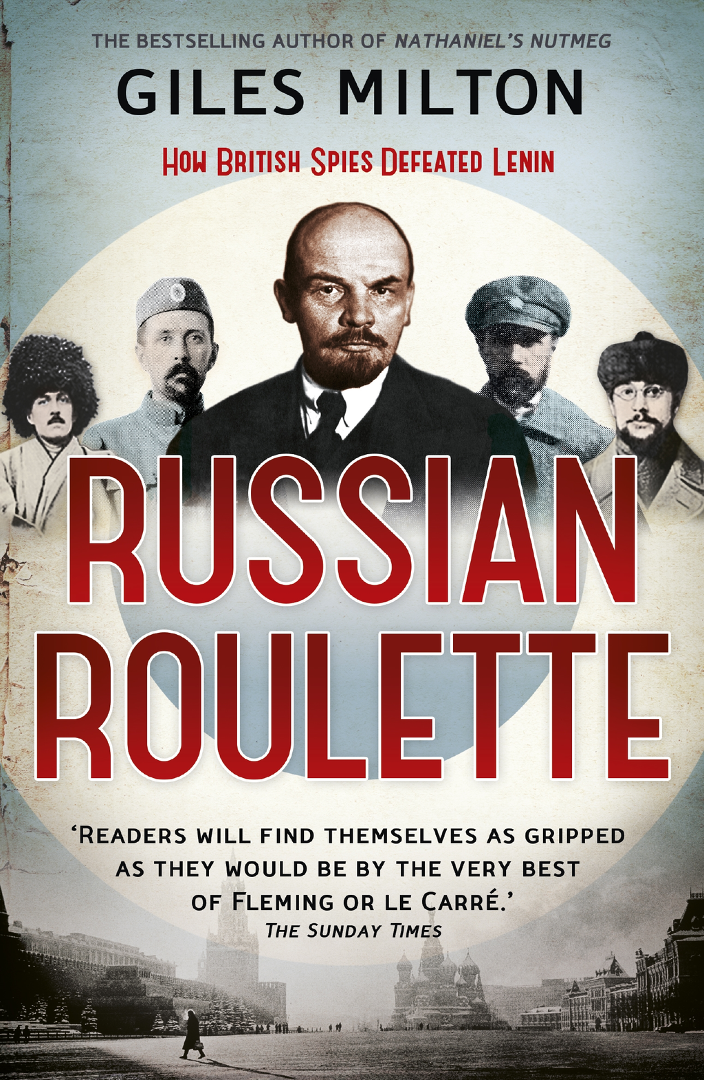 Russian Roulette A Deadly Game: How British Spies Thwarted Lenin's Global Plot