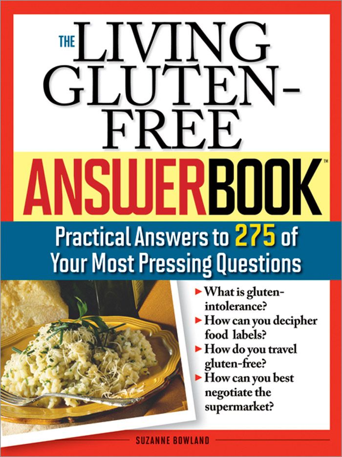 Living Gluten-Free Answer Book: Answers to 275 of Your Most Pressing Questions By: Suzanne Bowland