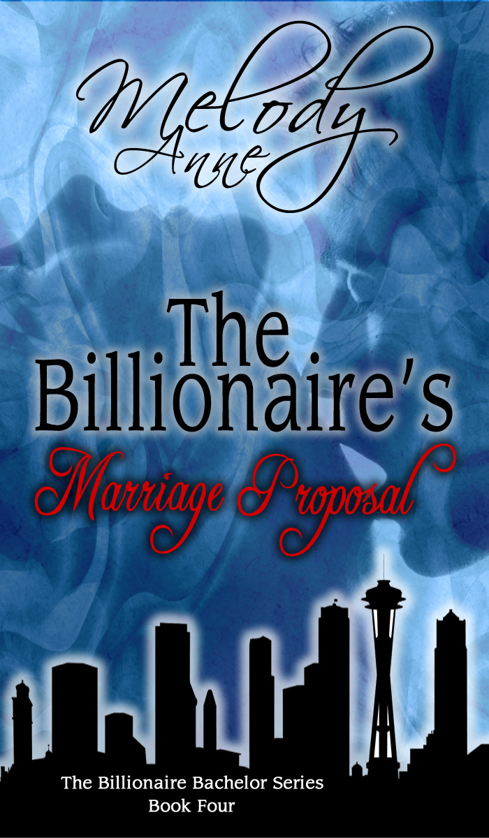 The Billionaire's Marriage Proposal By: Melody Anne