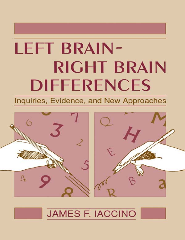 Left Brain - Right Brain Differences Inquiries,  Evidence,  and New Approaches