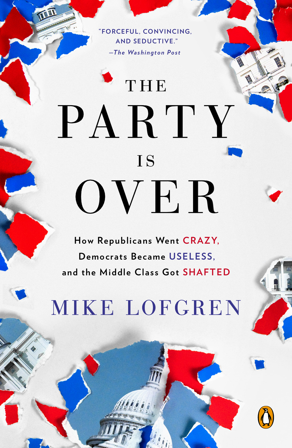 The Party Is Over How Republicans Went Crazy,  Democrats Became Useless,  and the Middle Class Got Shafted