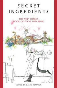 Secret Ingredients The New Yorker Book Of Food And Drink