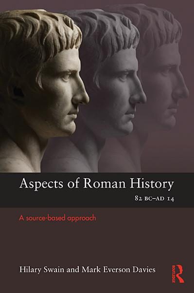 Aspects of Roman History 82BC–AD14: A Source-based Approach