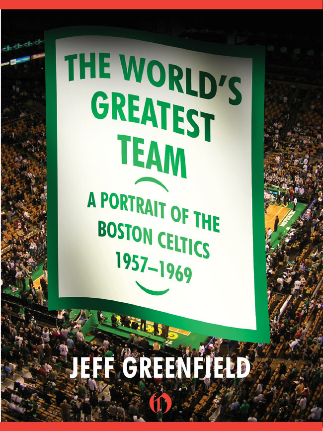 The World's Greatest Team: A Portrait of the Boston Celtics, 1957–69 By: Jeff Greenfield