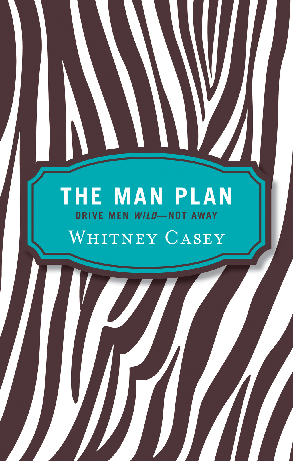 The Man Plan: Drive Men Wild-- Not Away By: Whitney Casey