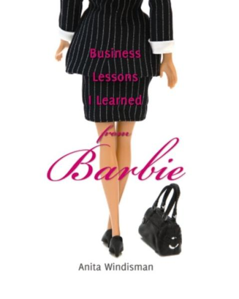Business Lessons I Learned from Barbie By: Anita Windisman