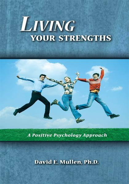 Living Your Strengths By: David E. Mullen, Ph.D.