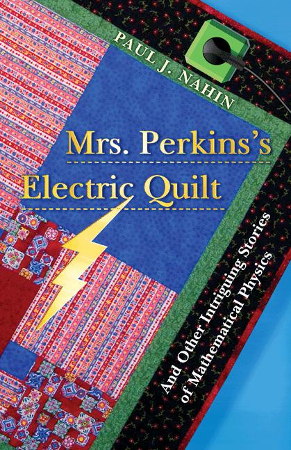 Mrs. Perkins's Electric Quilt And Other Intriguing Stories of Mathematical Physics