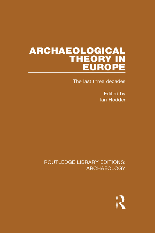Archaeological Theory in Europe The Last Three Decades