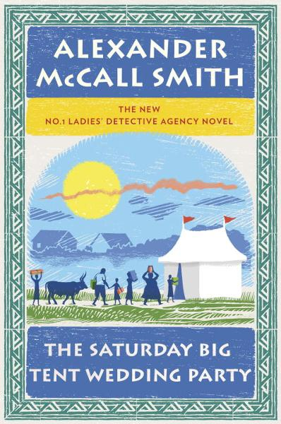 The Saturday Big Tent Wedding Party By: Alexander McCall Smith