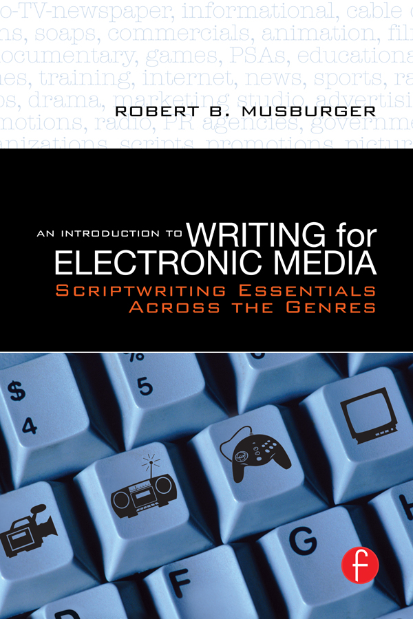 An Introduction to Writing for Electronic Media Scriptwriting Essentials Across the Genres