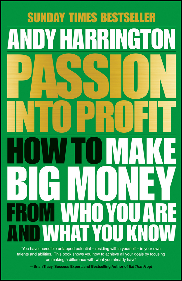 Passion Into Profit How to Make Big Money From Who You Are and What You Know