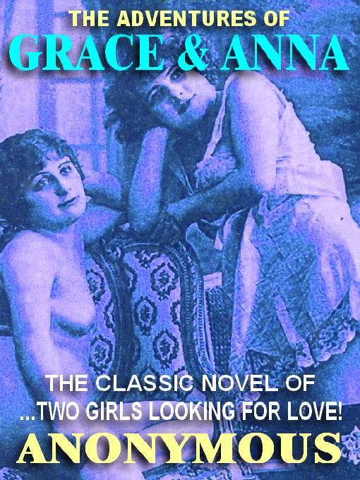 Anonymous - The Adventures of Grace and Anna: The Edwardian Erotic Classic.