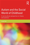 Autism And The Social World Of Childhood: A Sociocultural Perspective On Theory And Practice