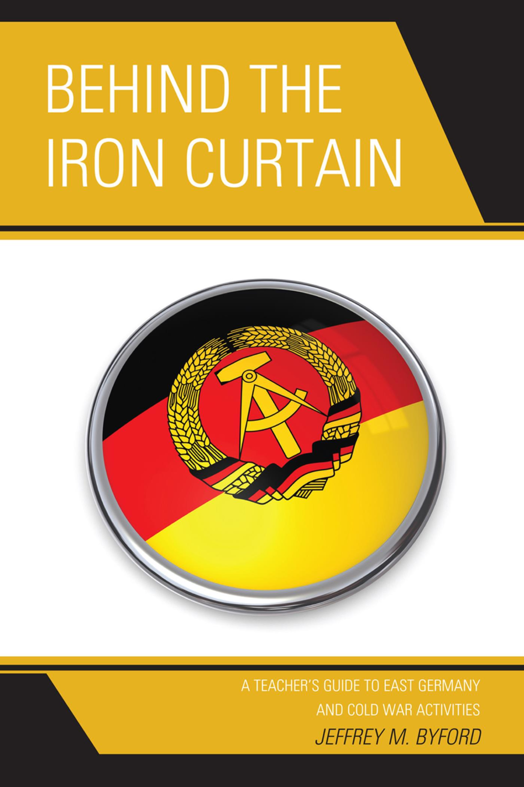 Behind the Iron Curtain A Teacher's Guide to East Germany and Cold War Activities