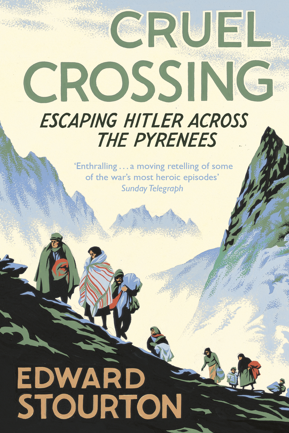 Cruel Crossing Escaping Hitler Across the Pyrenees