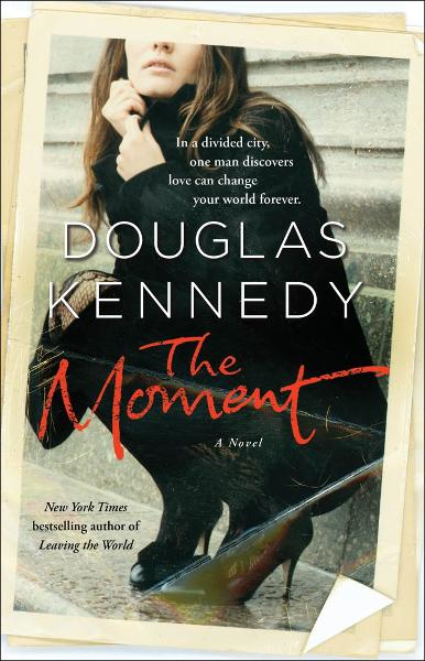 The Moment: A Novel By: Douglas Kennedy