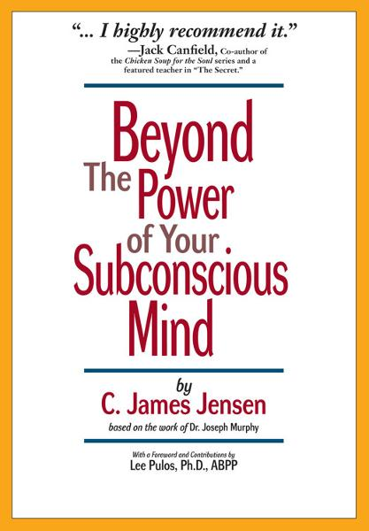 Beyond the Power of Your Subconscious Mind By: Jensen, C. James