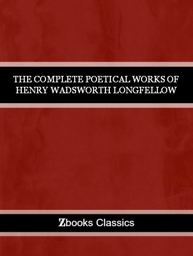 The Complete Poetical Works of Henry Wadsworth Lonfellow