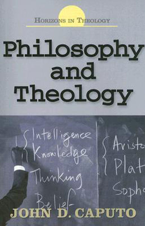 Philosophy and Theology By: John Caputo