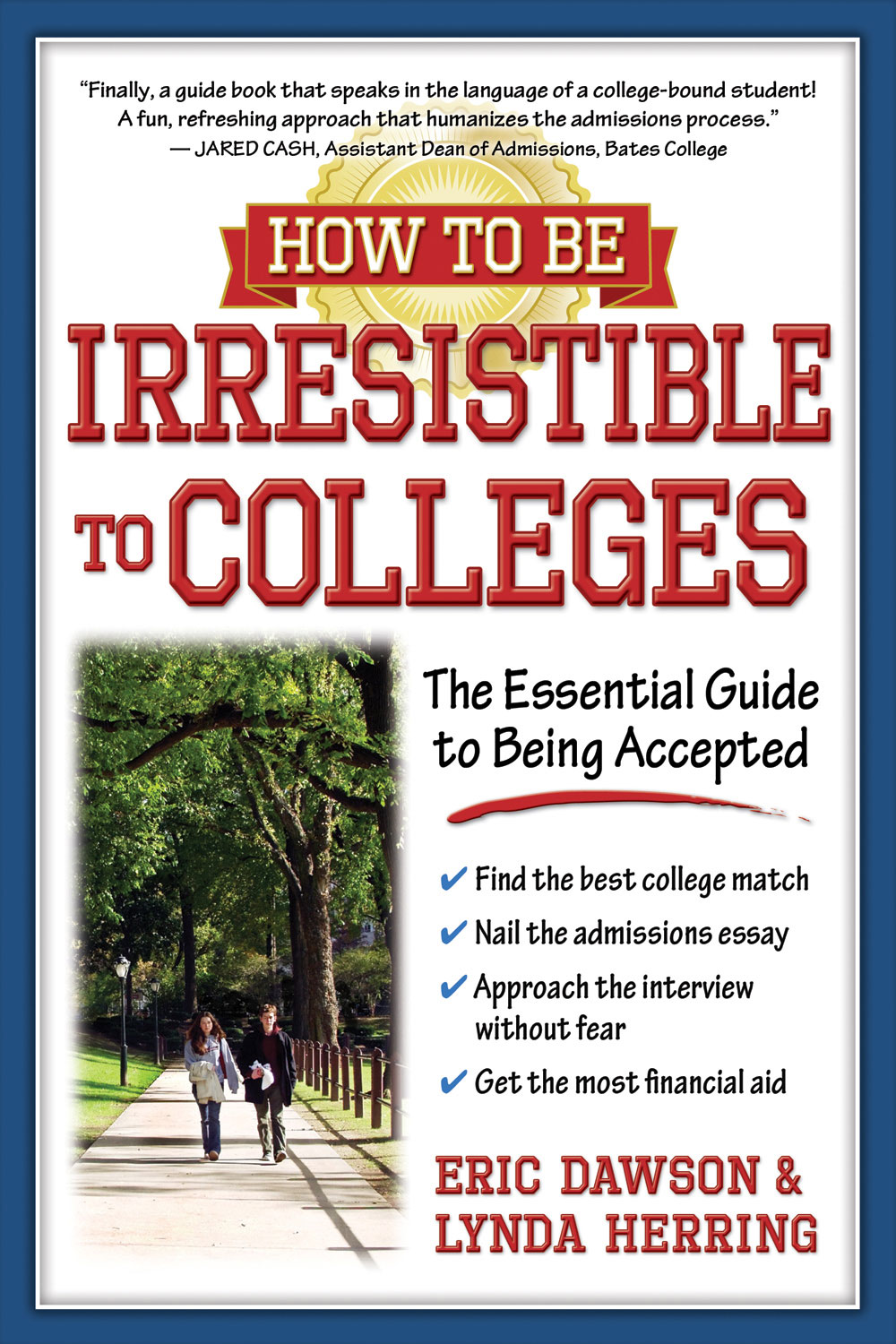 How to Be Irresistible to Colleges: The Essential Guide to Being Accepted