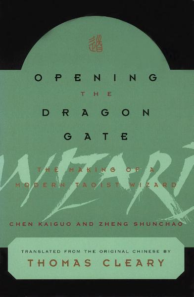 Opening the Dragon Gate: The Making of a Modern Taoist Wizard By: Chen Kaiguo,Zheng Shunchao