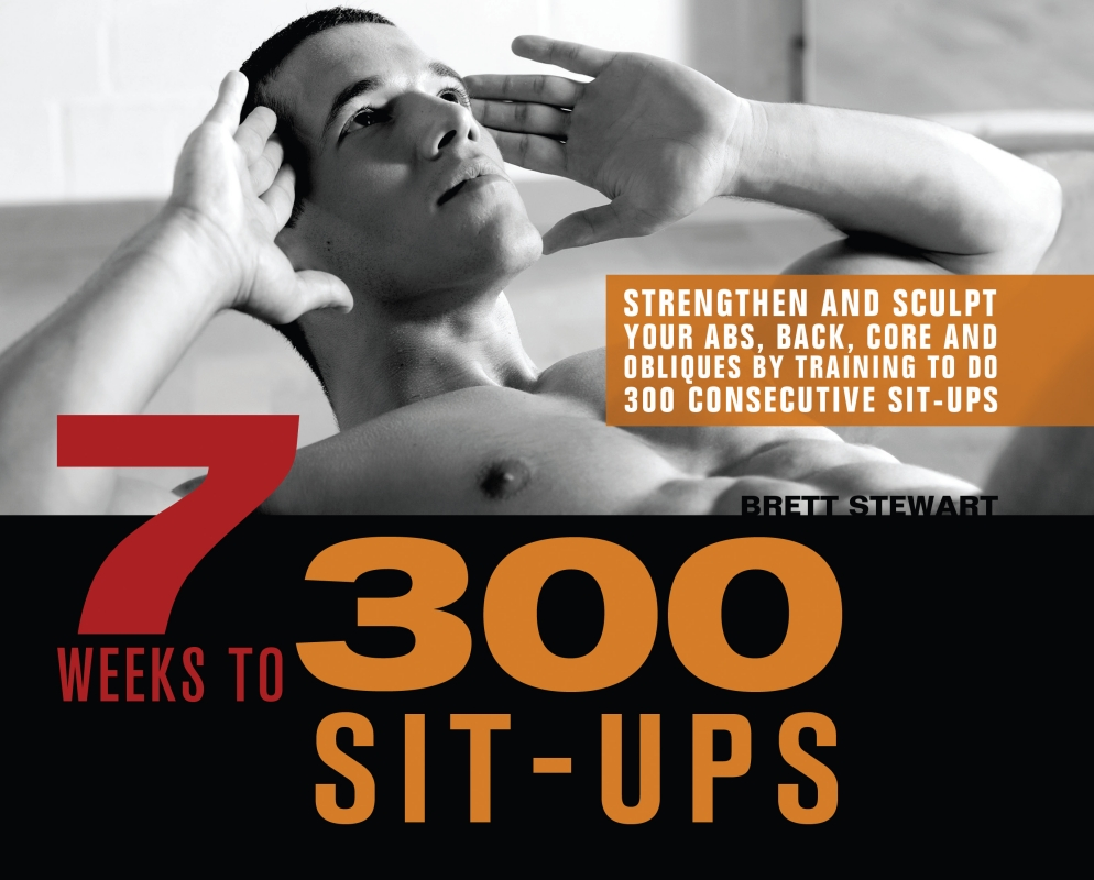 7 Weeks to 300 Sit-Ups By: Brett Stewart