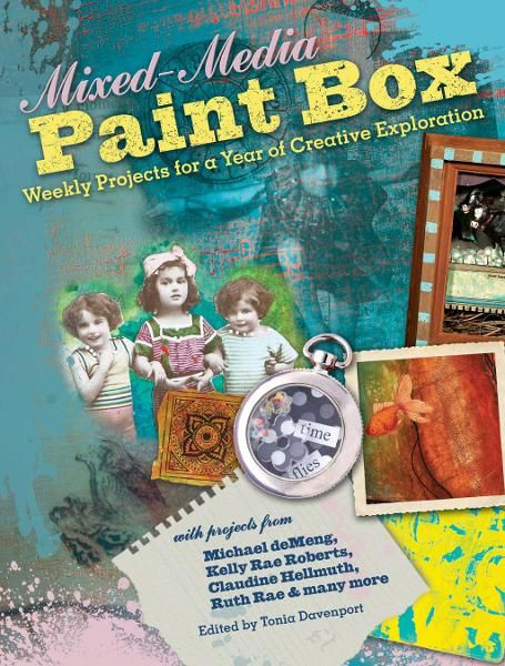 Mixed-Media Paint Box: Weekly Projects for a Year of Creative Expression By: Editors of North Light Books