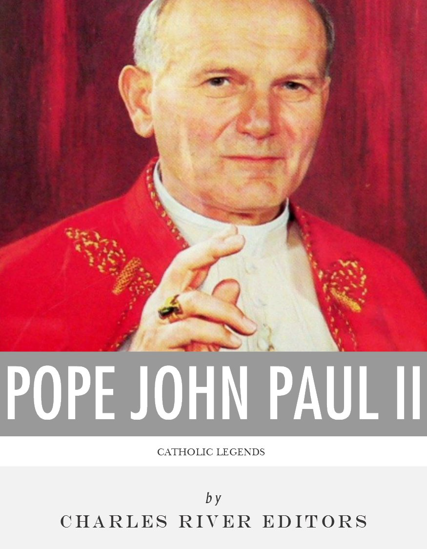 Catholic Legends: The Life and Legacy of Blessed Pope John Paul II By: Charles River Editors