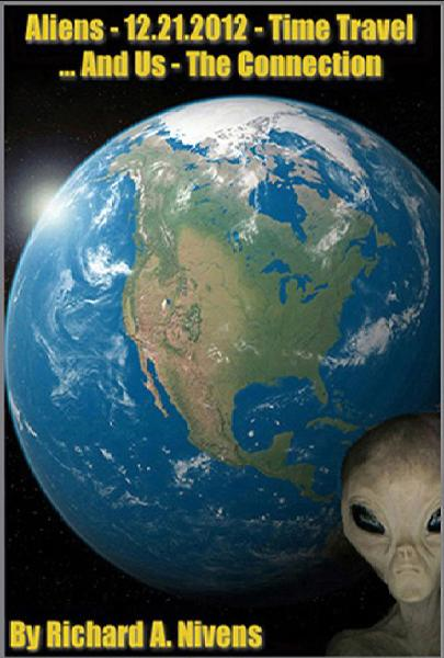 Aliens - 12-21-2012 - Time Travel ..and Us - The Connection By: Richard Nivens