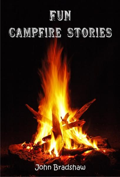 Fun Campfire Stories By: John Bradshaw