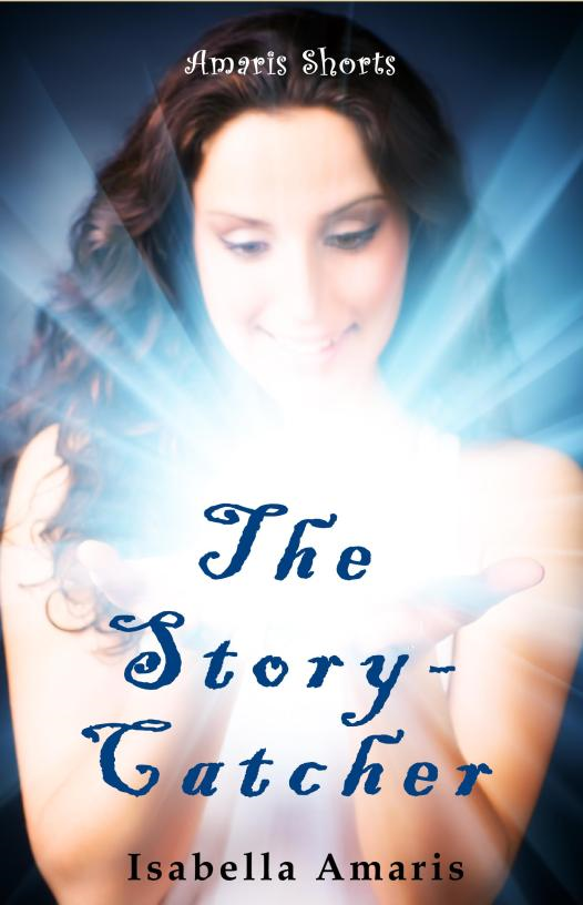 The Story-Catcher: A Fantasy Short Story By: Isabella Amaris