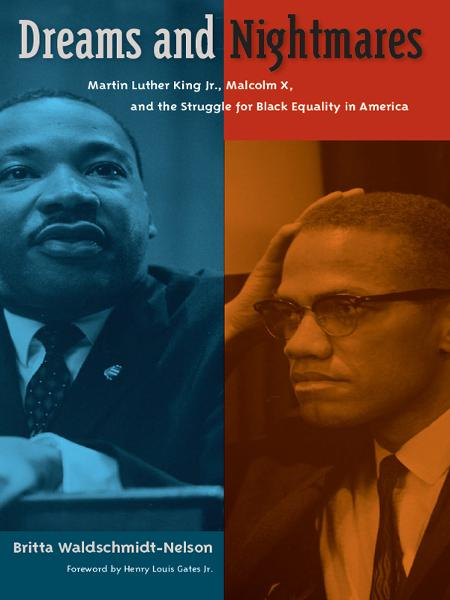 Dreams and Nightmares: Martin Luther King Jr., Malcolm X, and the Struggle for Black Equality in America By: Britta Waldschmidt-Nelson