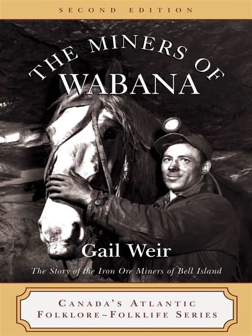 Miners Of Wabana: The Story Of The Iron Ore Miners Of Bell Island