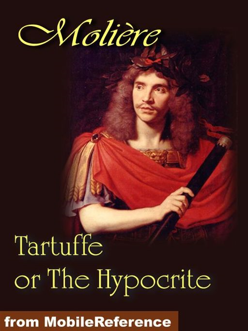 Tartuffe Or The Hypocrite (Mobi Classics) By: Moliere,Curtis Hidden Page (Translator),Jeffrey D. Hoeper (Translator)