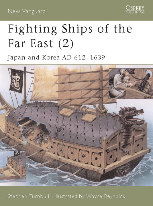Fighting Ships of the Far East (2) By: Stephen Turnbull,Wayne Reynolds