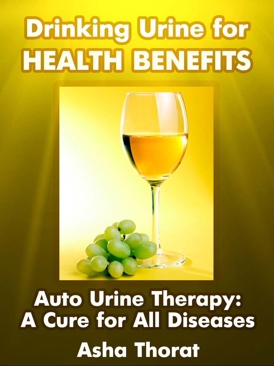 Drinking Urine for Health Benefits: Auto Urine Therapy: A Cure for All Diseases By: Greatest Books