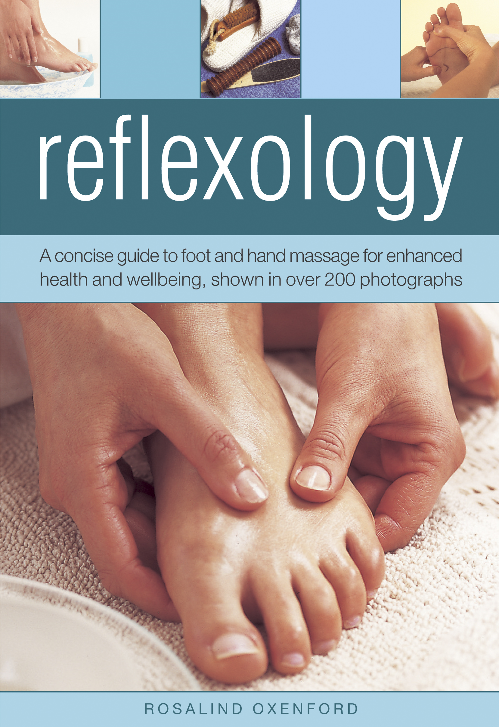 Reflexology A Concise Guide to Foot and Hand Massage For Enhanced Health and Wellbeing,  Shown in Over 200 Photographs
