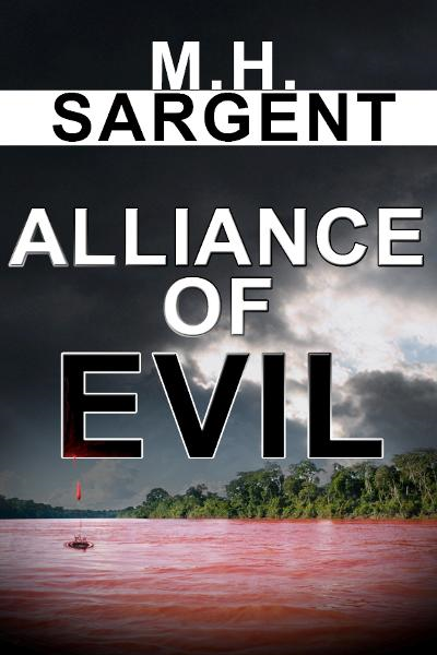 Alliance of Evil (An MP-5 CIA Thriller, Book 5) By: M.H. Sargent