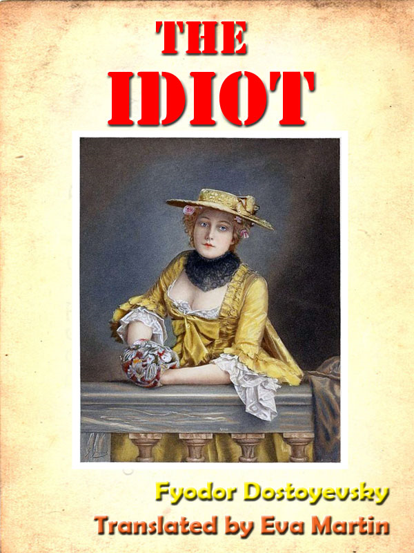 Dostoevsky's The Idiot [Annotated] By: Fyodor Dostoyevsky
