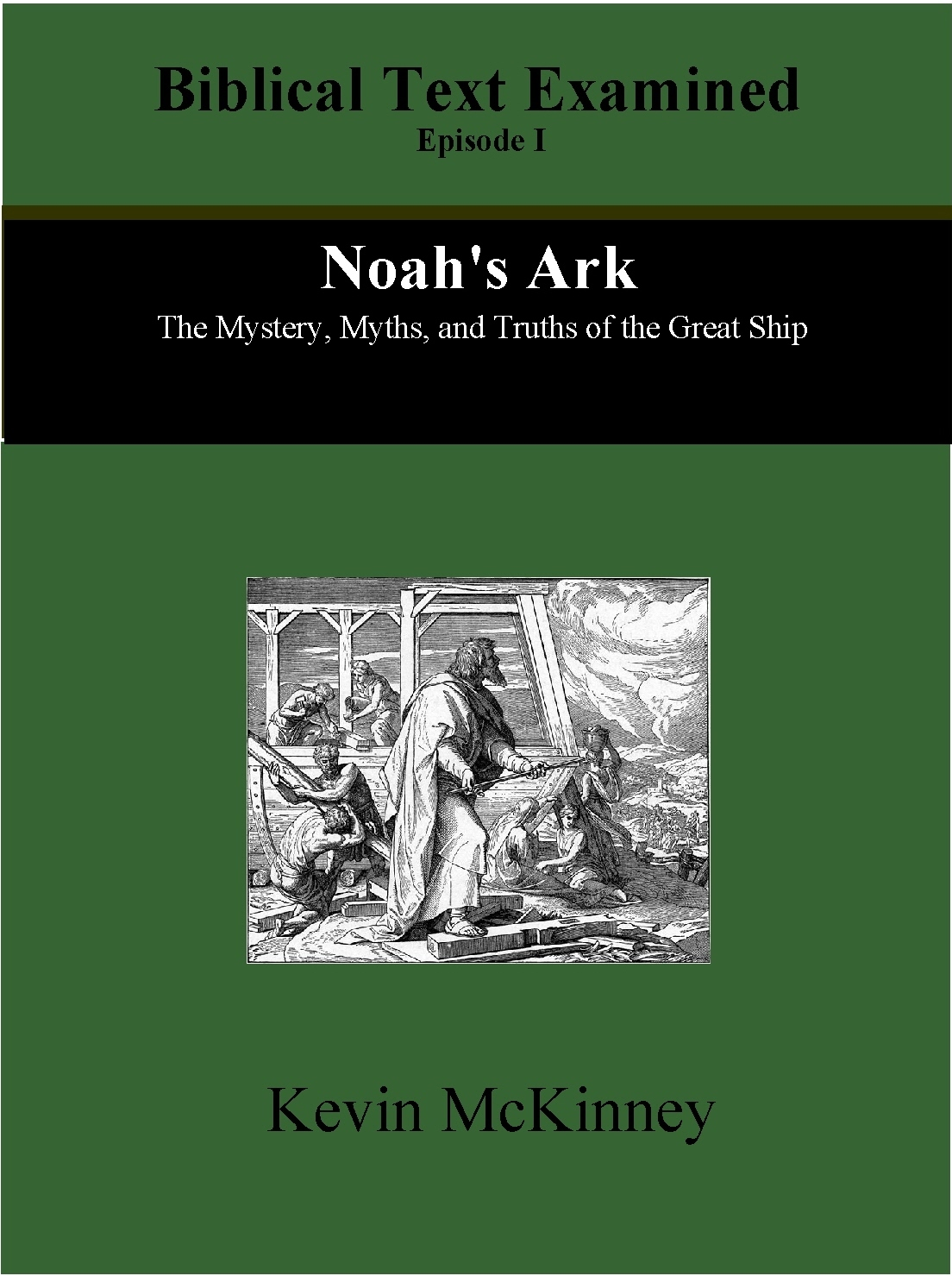 Noah's Ark: The Mystery, Myths, and Truths of the Great Ship