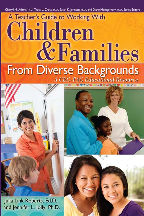 Teacher's Guide to Working With Children and Families From Diverse Backgrounds: A CEC-TAG Educational Resource By: Jennifer Jolly, PhD,Julia Roberts, Ed.D.
