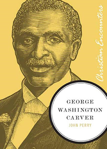 George Washington Carver By: John Perry