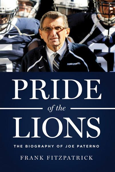 Pride of the Lions: The Biography of Joe Paterno By: Frank Fitzpatrick