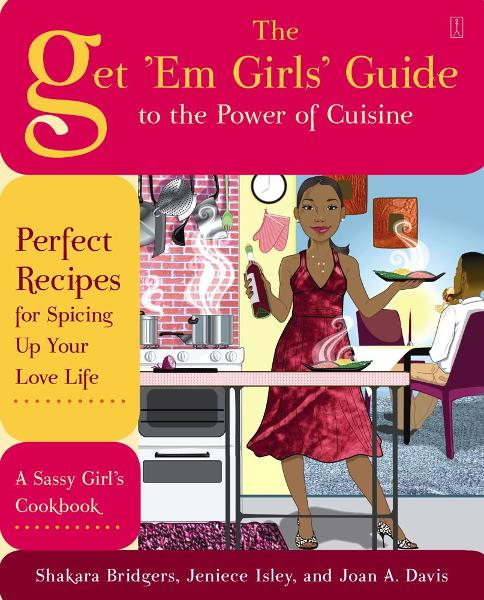 The Get 'Em Girls' Guide to the Power of Cuisine