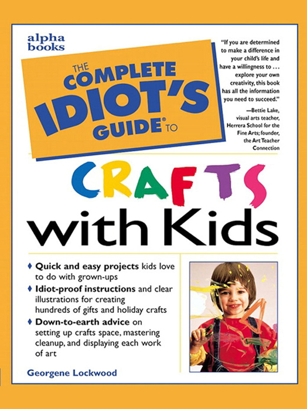 The Complete Idiot's Guide to Crafts With Kids By: Georgene Lockwood