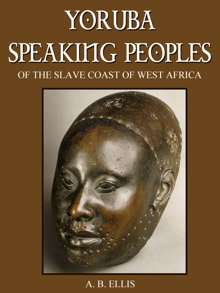 Yoruba Speaking Peoples By: A.B. Ellis