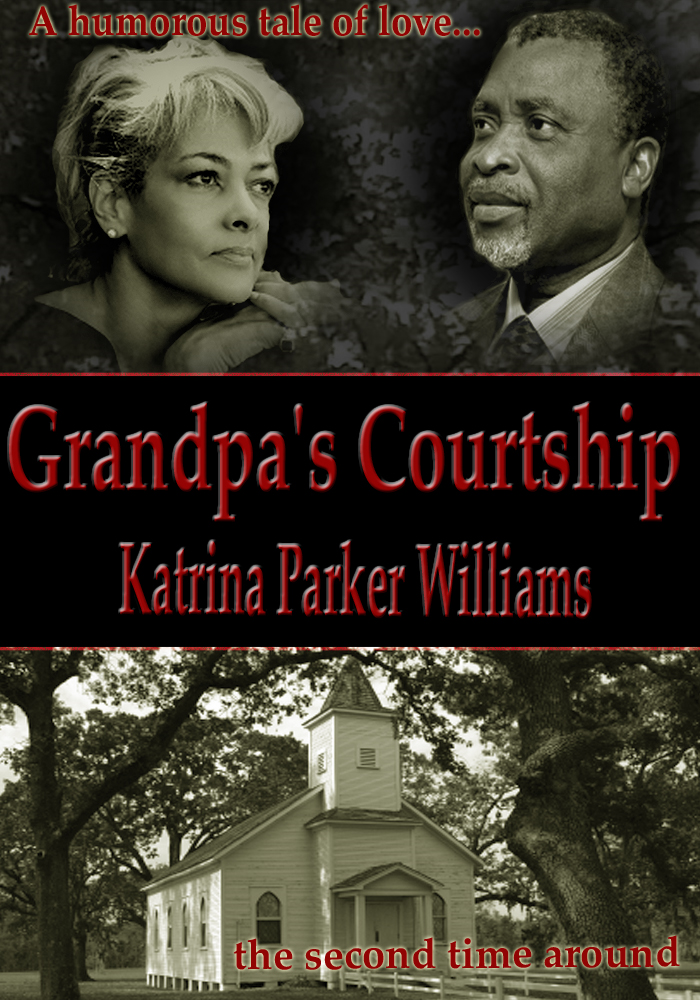 Grandpa's Courtship (A Short Story) By: Katrina Parker Williams