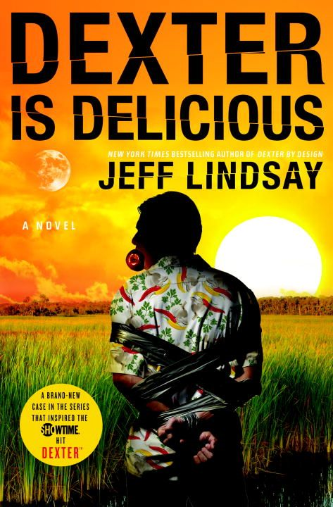 Dexter Is Delicious By: Jeff Lindsay